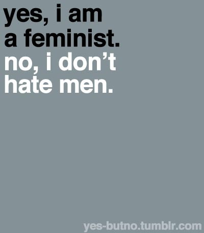 """""""feminism"""" and """"man-hate"""" aren't synonyms, dude."""