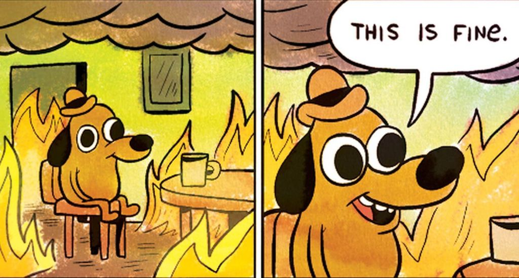 """""""This is fine"""" comic of dog calmly surrounded in a house fire"""